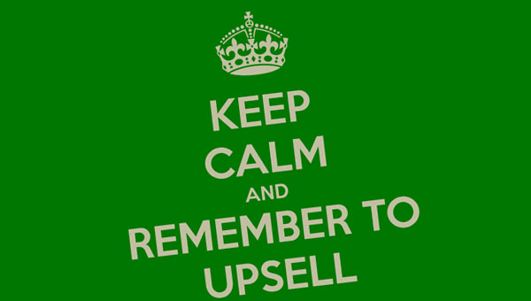 Keep calm and Remember to Upsell